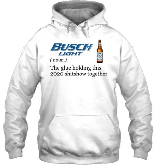 Busch Light Definition The glue holding this 2020 shitshow together Hoodie