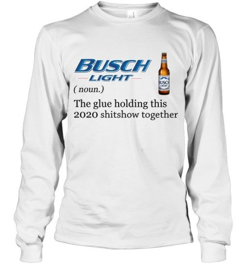 Busch Light Definition The glue holding this 2020 shitshow together Long sleeve