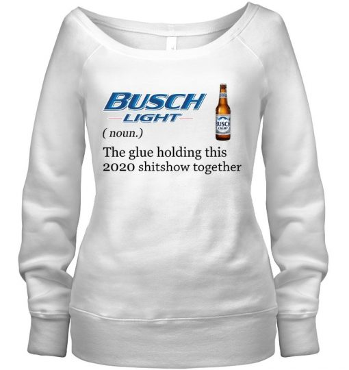 Busch Light Definition The glue holding this 2020 shitshow together Sweatshirt