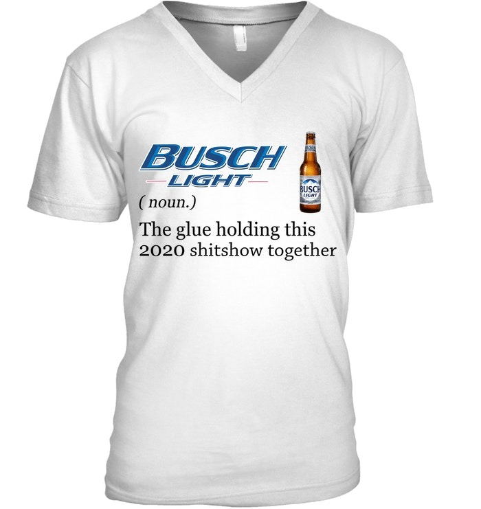 Busch Light Definition The glue holding this 2020 shitshow together V-neck