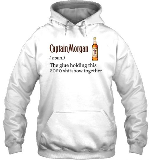 Captain Morgan definition The glue holding this 2020 shitshow together Hoodie