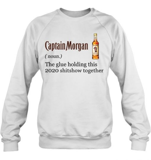 Captain Morgan definition The glue holding this 2020 shitshow together Sweatshirt