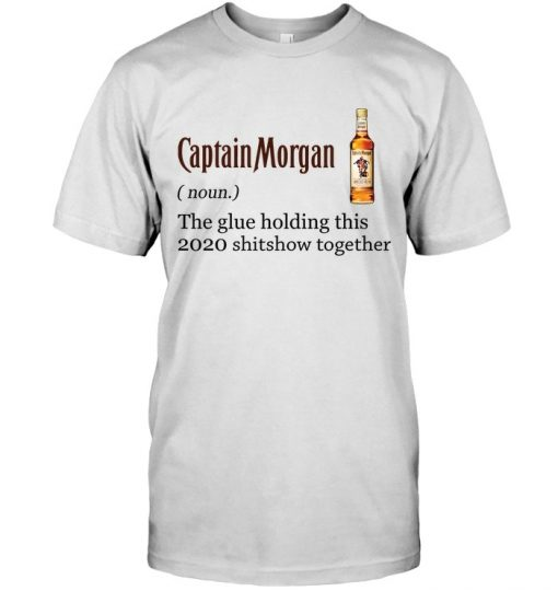 Captain Morgan definition The glue holding this 2020 shitshow together T-shirt
