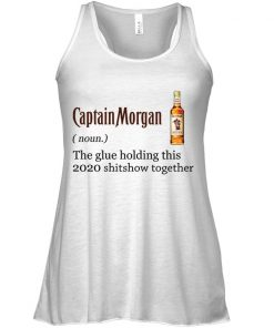 Captain Morgan definition The glue holding this 2020 shitshow together tank top