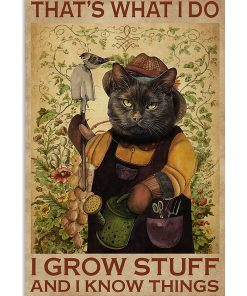 Cat That's what I do I grow stuff and I know things poster