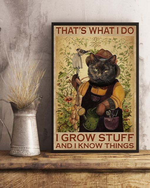 Cat That's what I do I grow stuff and I know things poster3