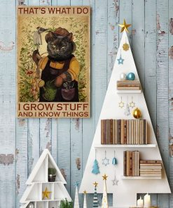 Cat That's what I do I grow stuff and I know things poster4