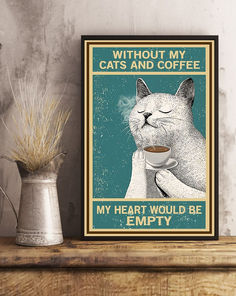 Cat Without My Cats And Coffee My Heart Would Be Empty Poster3