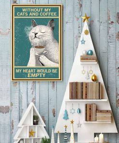 Cat Without My Cats And Coffee My Heart Would Be Empty Poster4
