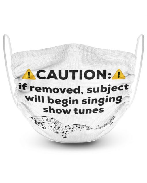 Caution If removed subject will begin singing show tunes face mask
