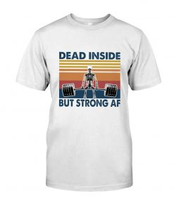 Dead Inside But Strong AF shirt