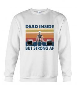 Dead Inside But Strong AF sweatshirt