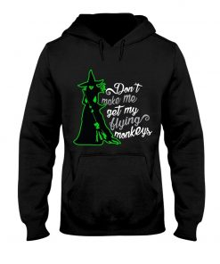 Don't make me get my flying monkeys Witch Hoodie