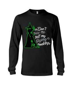 Don't make me get my flying monkeys Witch Long sleeve