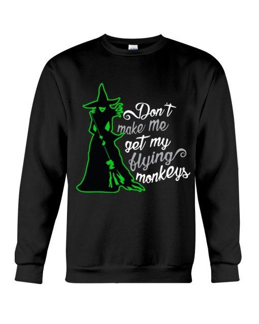 Don't make me get my flying monkeys Witch Sweatshirt