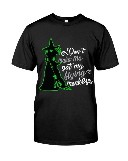 Don't make me get my flying monkeys Witch T-shirt