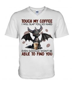 Dragon Touch my coffee I will slap you so hard even google won't be able to find you V-neck