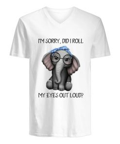 Elephant I'm sorry Did I roll my eyes out loud v-neck