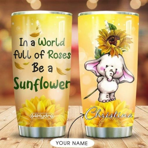 Elephant In a world full of roses be a sunflower personalized tumbler