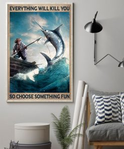 Everything will kill you so choose something fun Fishing poster 1