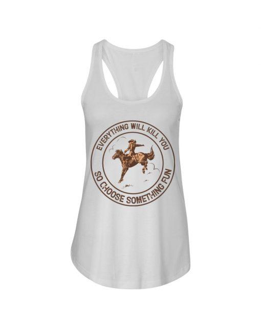 Everything will kill you so choose something fun Horseback riding tank top