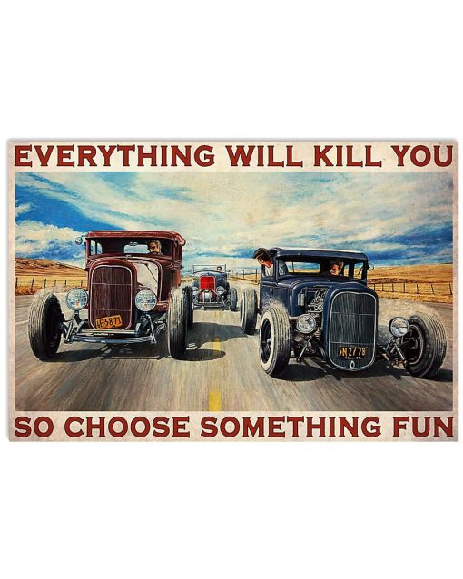 Everything will kill you so choose something fun Hot Rod Car poster