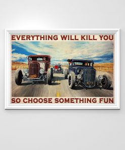 Everything will kill you so choose something fun Hot Rod Car poster1
