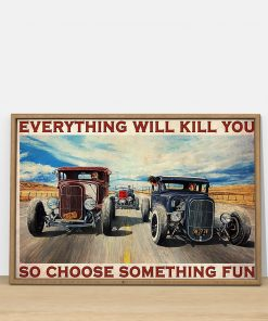 Everything will kill you so choose something fun Hot Rod Car poster2