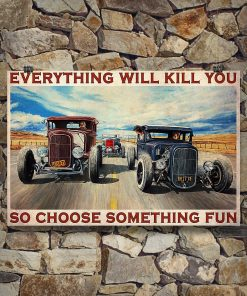 Everything will kill you so choose something fun Hot Rod Car poster3