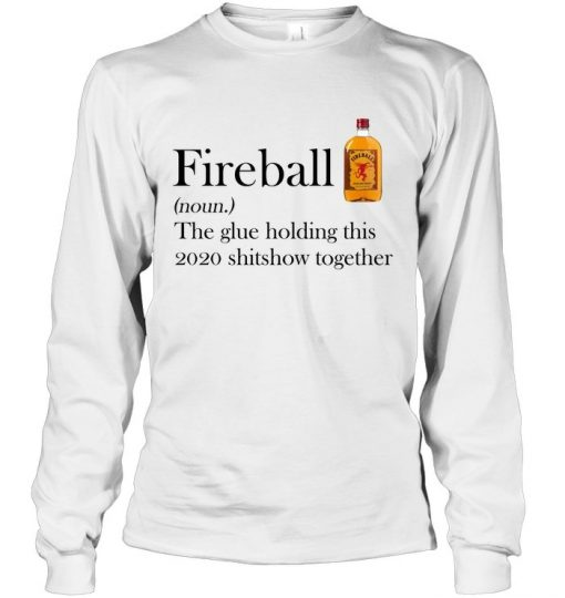 Fireball definition The glue holding this 2020 shitshow together Long sleeve
