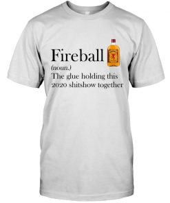 Fireball definition The glue holding this 2020 shitshow together T-shirt