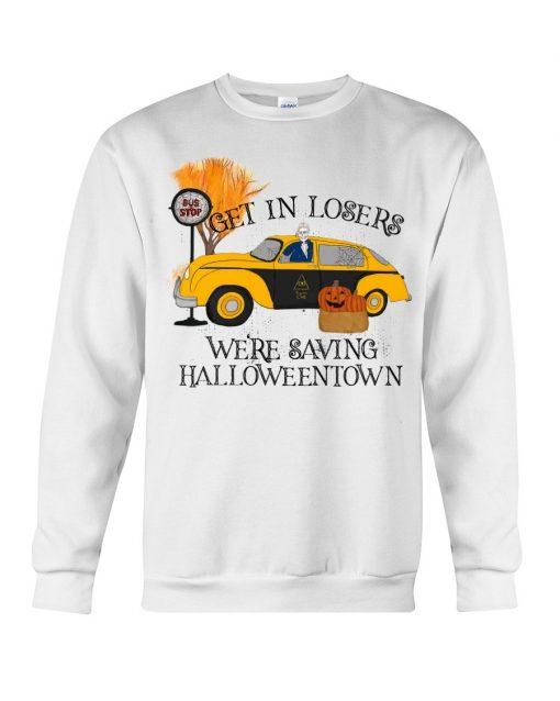 Get in losers we're saving halloweentown Sweatshirt