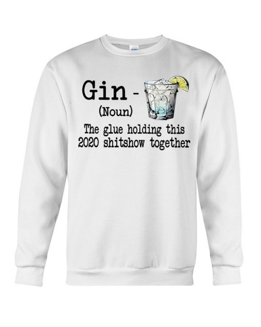 Gin definition The glue holding this 2020 shitshow together Sweatshirt
