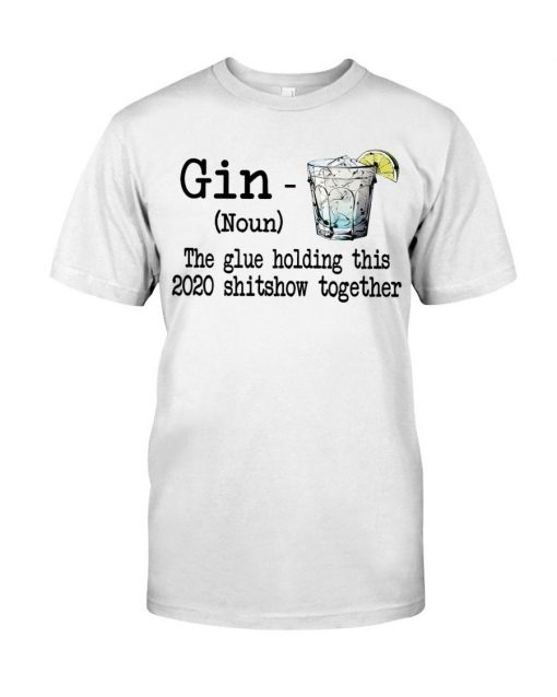Gin definition The glue holding this 2020 shitshow together T-shirt