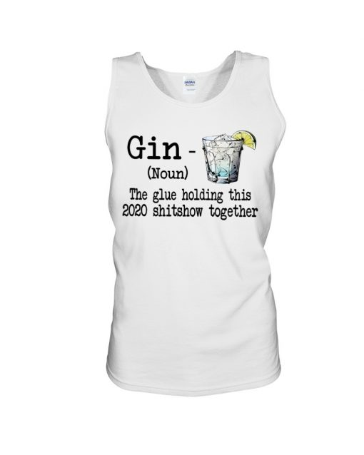 Gin definition The glue holding this 2020 shitshow together Tank top