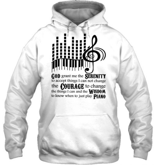 God grant me the Serenity to accept things I can not change the Courage to change the things I can Piano Hoodie