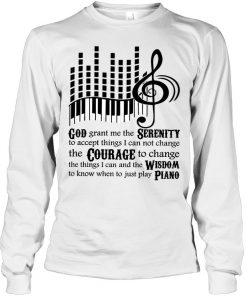 God grant me the Serenity to accept things I can not change the Courage to change the things I can Piano Long sleeve