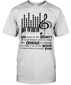 God grant me the Serenity to accept things I can not change the Courage to change the things I can Piano T-shirt