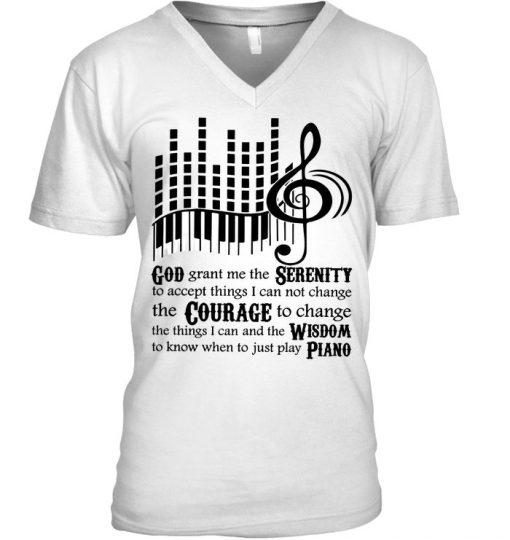 God grant me the Serenity to accept things I can not change the Courage to change the things I can Piano v-neck