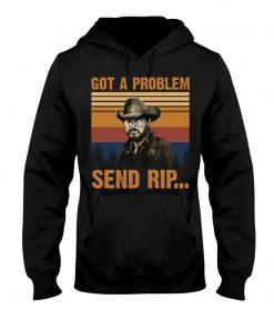 Got a problem Send rip Hoodie