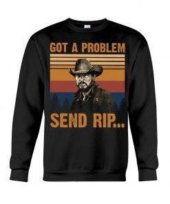 Got a problem Send rip Sweatshirt