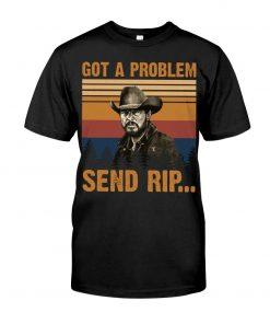 Got a problem Send rip T-shirt