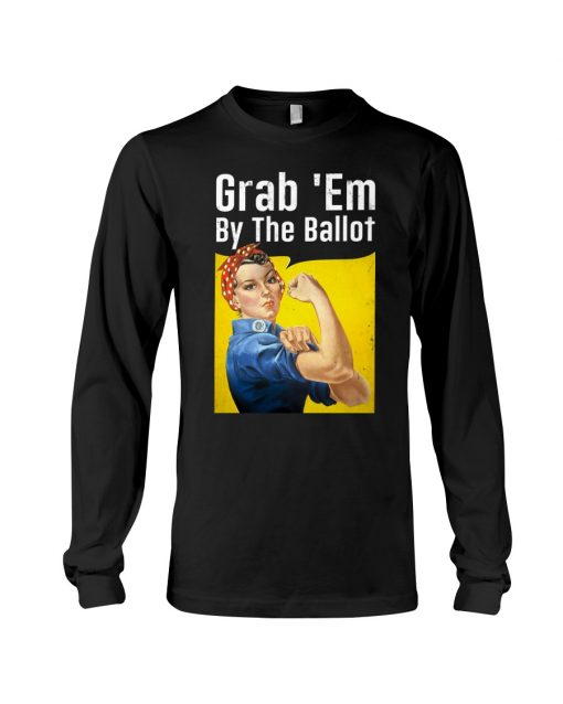 Grab 'Em By The Ballot long sleeve