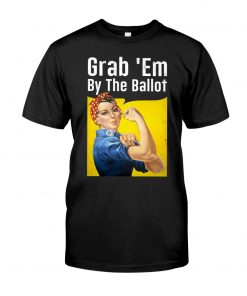 Grab 'Em By The Ballot shirt