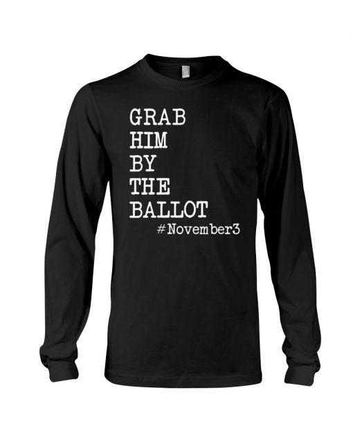 Grab Him By The Ballot November 3 Long leeve
