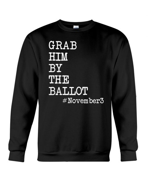 Grab Him By The Ballot November 3 Sweatshirt