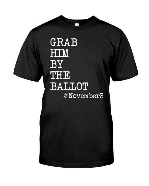Grab Him By The Ballot November 3 T-shirt