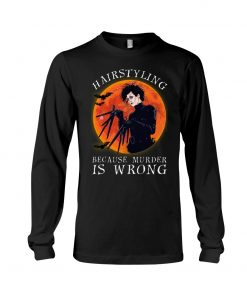 Hairstyling Because Murder is Wrong Long sleeve