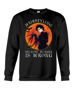 Hairstyling Because Murder is Wrong SweatShirt