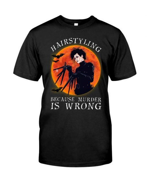 Hairstyling Because Murder is Wrong T-Shirt